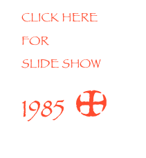 CLICK HERE FOR SLIDE SHOW 1985  *