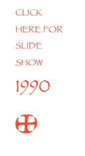 CLICK HERE FOR SLIDE SHOW 1990 *